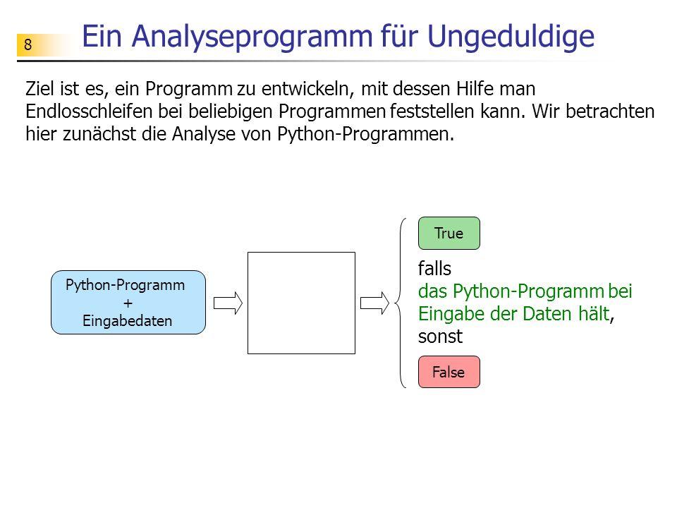 9 Textanalyse bei Python-Programmen Wir vereinfachen das Problem: Getestet werden soll zunächst, ob ein Python-Programm eine while-Anweisung enthält.