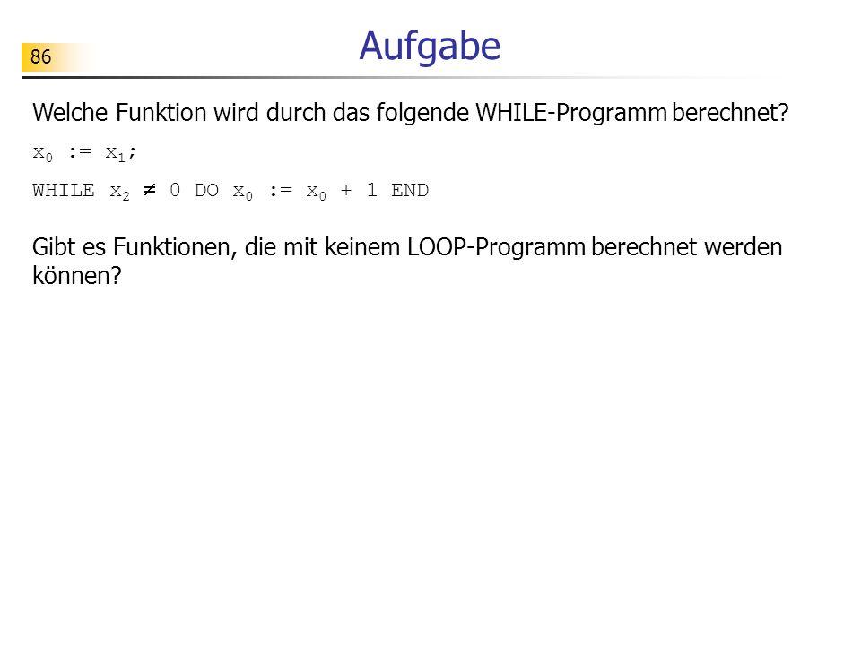 86 Aufgabe Welche Funktion wird durch das folgende WHILE-Programm berechnet.