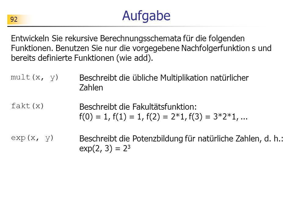 92 Aufgabe Entwickeln Sie rekursive Berechnungsschemata für die folgenden Funktionen.