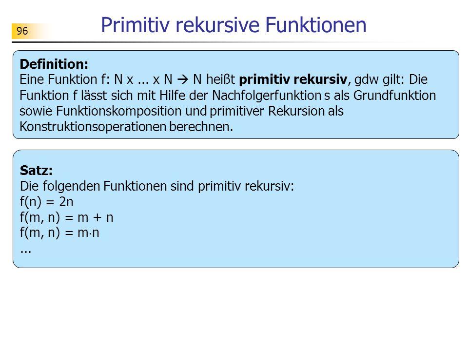 96 Primitiv rekursive Funktionen Definition: Eine Funktion f: N x...