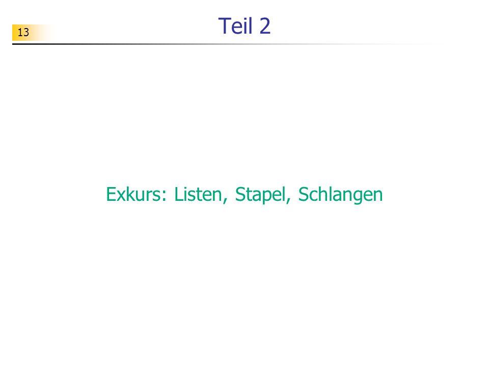 13 Teil 2 Exkurs: Listen, Stapel, Schlangen