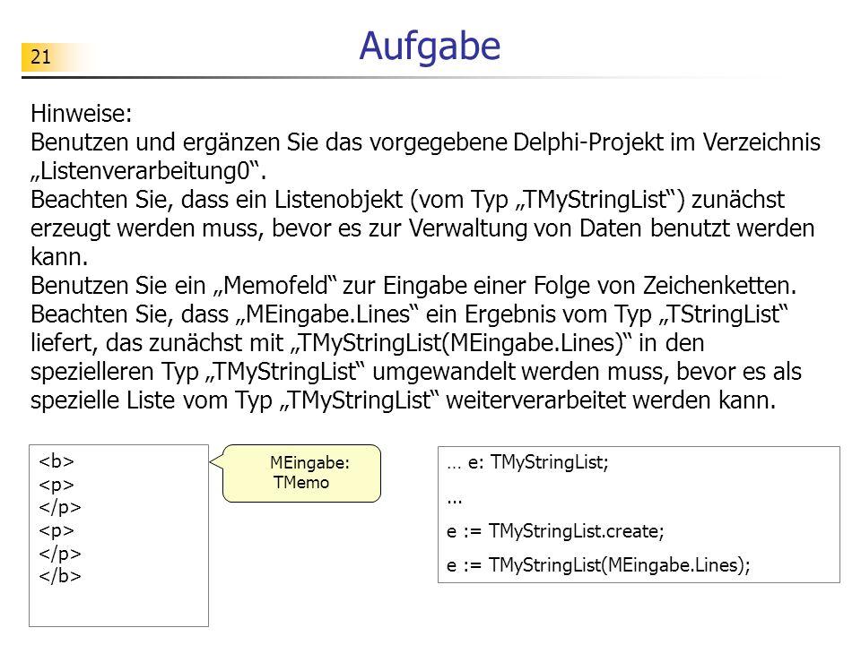 21 Aufgabe Hinweise: Benutzen und ergänzen Sie das vorgegebene Delphi-Projekt im Verzeichnis Listenverarbeitung0. Beachten Sie, dass ein Listenobjekt