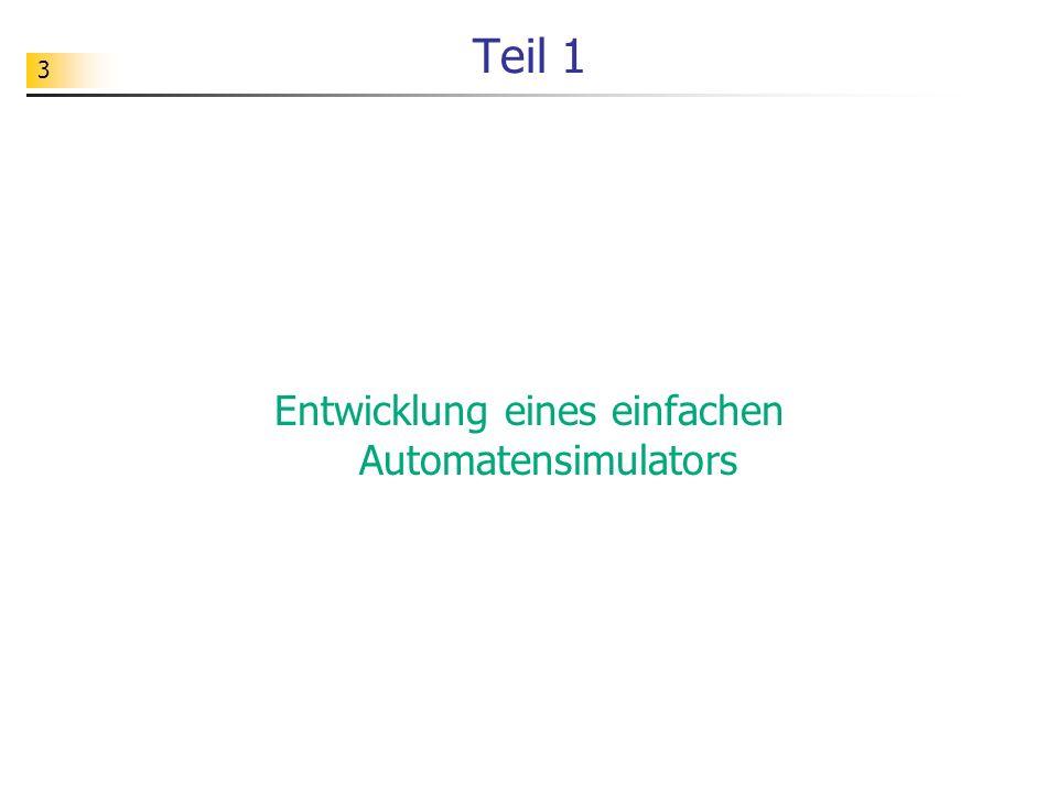 24 Zielsetzung Ein echter Simulator kann beliebige Automaten simulieren.