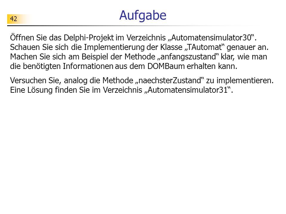 42 Aufgabe Öffnen Sie das Delphi-Projekt im Verzeichnis Automatensimulator30. Schauen Sie sich die Implementierung der Klasse TAutomat genauer an. Mac