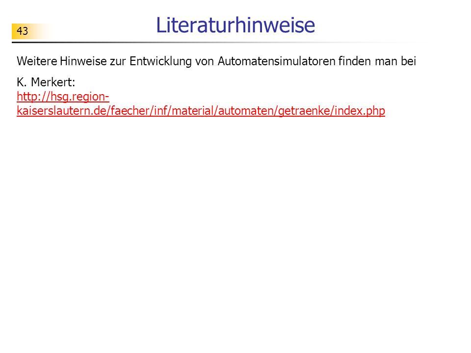43 Literaturhinweise Weitere Hinweise zur Entwicklung von Automatensimulatoren finden man bei K. Merkert: http://hsg.region- kaiserslautern.de/faecher
