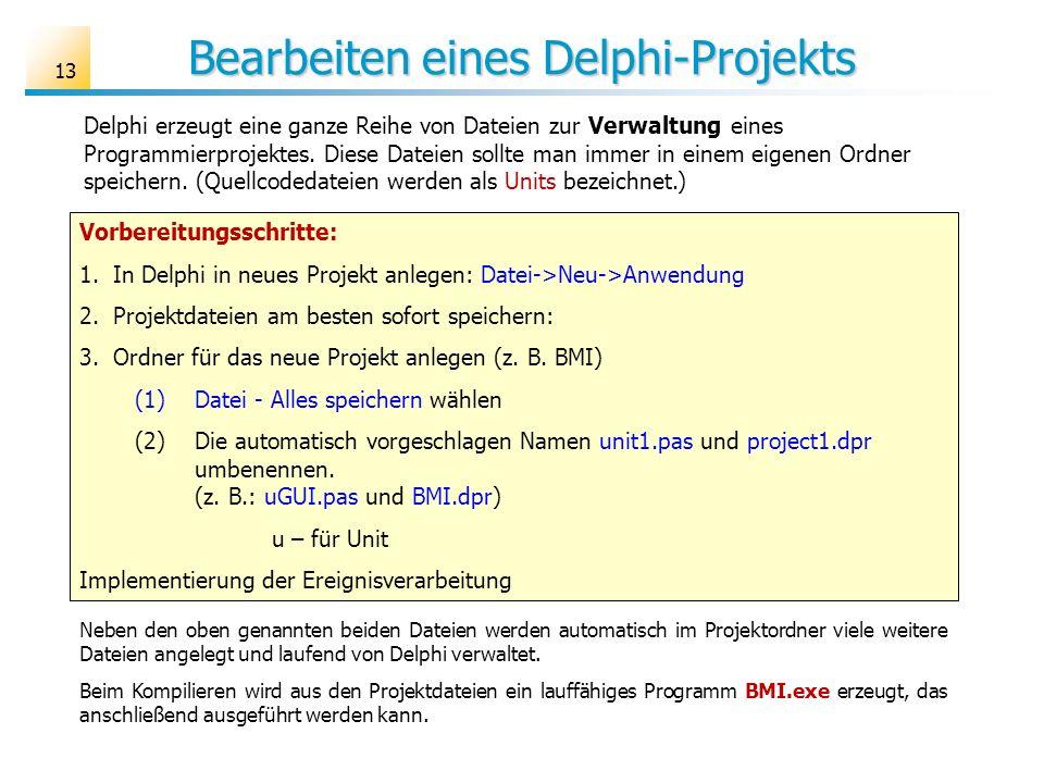 Bearbeiten eines Delphi-Projekts Delphi erzeugt eine ganze Reihe von Dateien zur Verwaltung eines Programmierprojektes. Diese Dateien sollte man immer