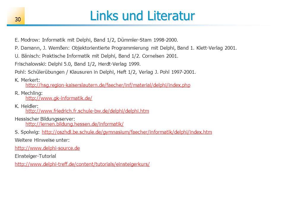 Links und Literatur E. Modrow: Informatik mit Delphi, Band 1/2, Dümmler-Stam 1998-2000. P. Damann, J. Wemßen: Objektorientierte Programmierung mit Del