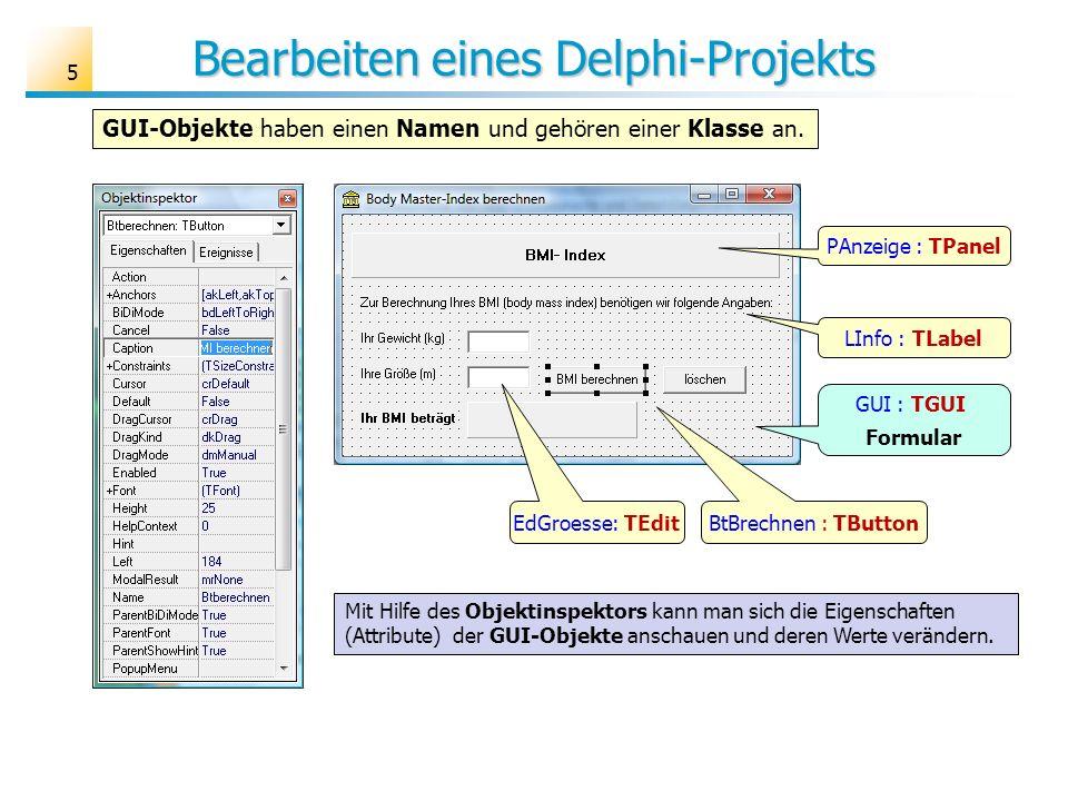 Bearbeiten eines Delphi-Projekts GUI-Objekte haben einen Namen und gehören einer Klasse an. Mit Hilfe des Objektinspektors kann man sich die Eigenscha