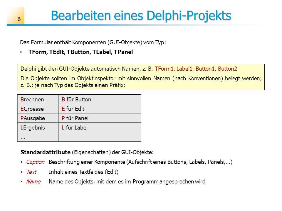 Bearbeiten eines Delphi-Projekts Das Formular enthält Komponenten (GUI-Objekte) vom Typ: TForm, TEdit, TButton, TLabel, TPanel BrechnenB für Button EG