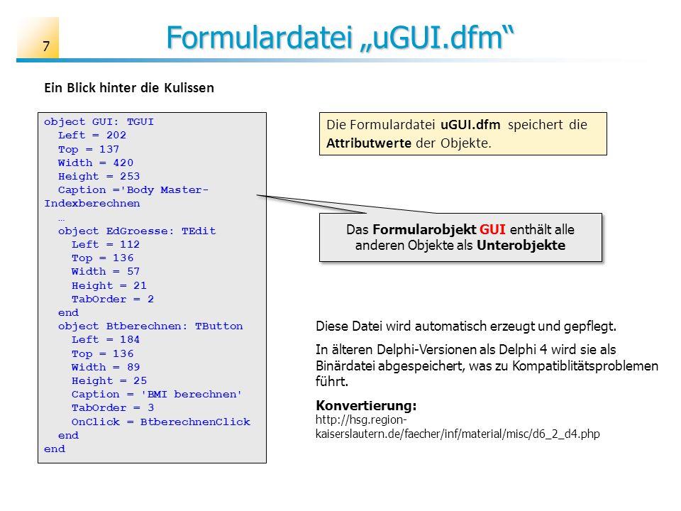 Formulardatei uGUI.dfm Die Formulardatei uGUI.dfm speichert die Attributwerte der Objekte. object GUI: TGUI Left = 202 Top = 137 Width = 420 Height =