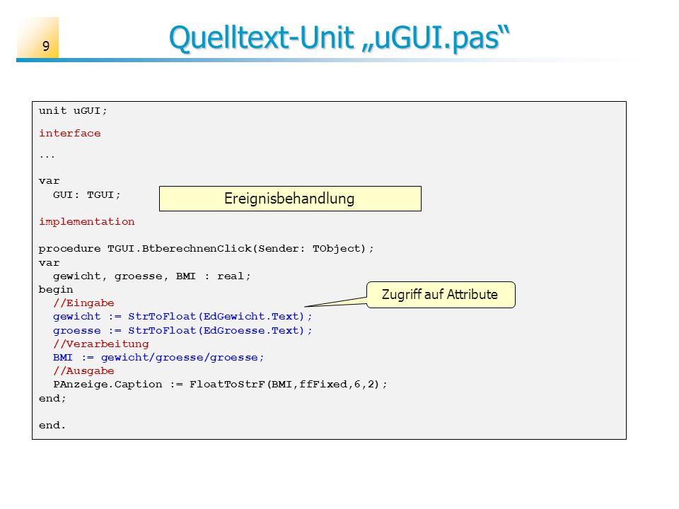 Quelltext-Unit uGUI.pas unit uGUI; interface... var GUI: TGUI; implementation procedure TGUI.BtberechnenClick(Sender: TObject); var gewicht, groesse,