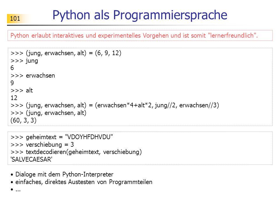 101 Python als Programmiersprache Python erlaubt interaktives und experimentelles Vorgehen und ist somit