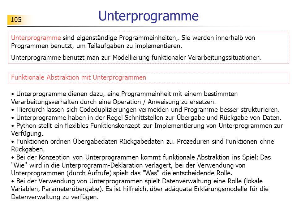 105 Unterprogramme Unterprogramme sind eigenständige Programmeinheiten,. Sie werden innerhalb von Programmen benutzt, um Teilaufgaben zu implementiere