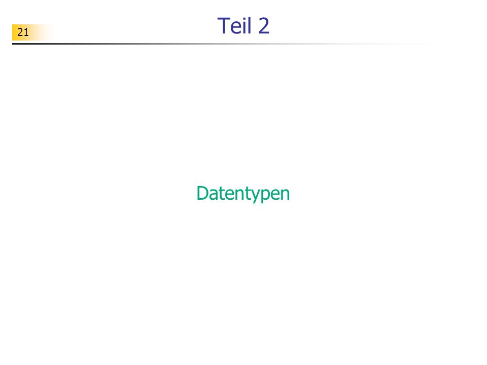 21 Teil 2 Datentypen