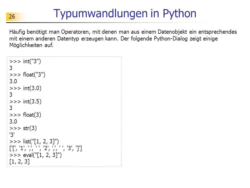 26 Typumwandlungen in Python >>> int(
