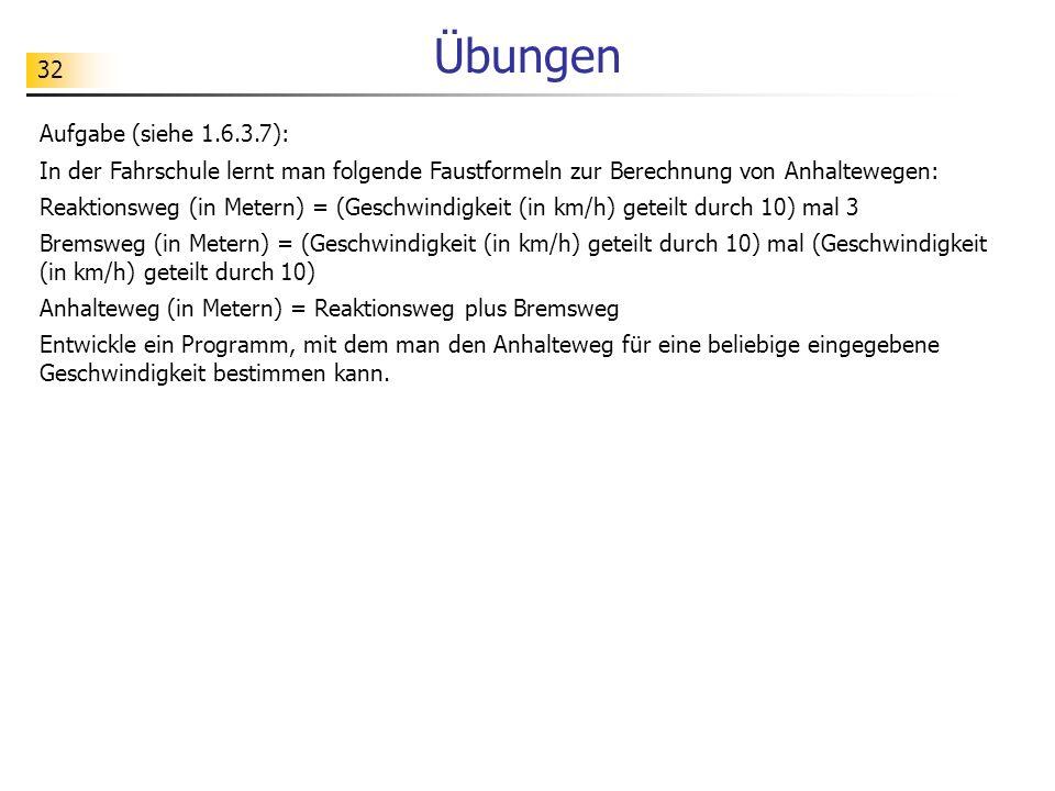 32 Übungen Aufgabe (siehe 1.6.3.7): In der Fahrschule lernt man folgende Faustformeln zur Berechnung von Anhaltewegen: Reaktionsweg (in Metern) = (Ges