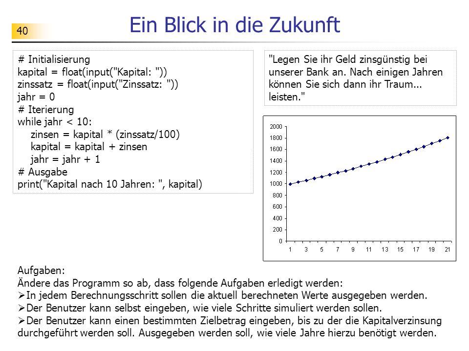 40 Ein Blick in die Zukunft # Initialisierung kapital = float(input(