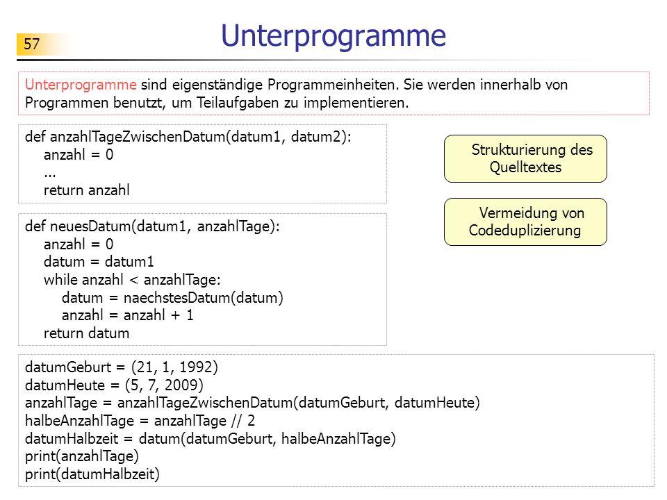 57 Unterprogramme Unterprogramme sind eigenständige Programmeinheiten. Sie werden innerhalb von Programmen benutzt, um Teilaufgaben zu implementieren.