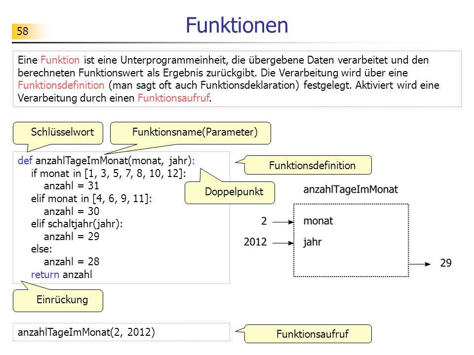 58 Funktionen Eine Funktion ist eine Unterprogrammeinheit, die übergebene Daten verarbeitet und den berechneten Funktionswert als Ergebnis zurückgibt.
