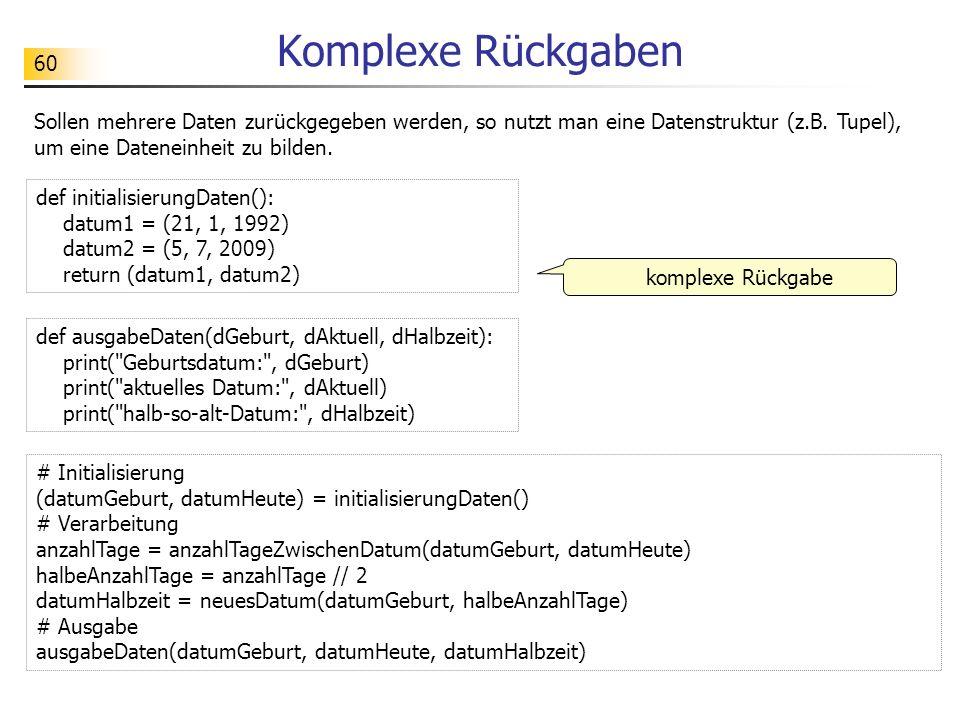 60 Komplexe Rückgaben def ausgabeDaten(dGeburt, dAktuell, dHalbzeit): print(