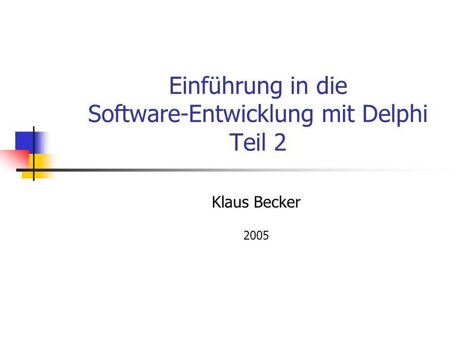 Einführung in die Software-Entwicklung mit Delphi Teil 2 Klaus Becker 2005