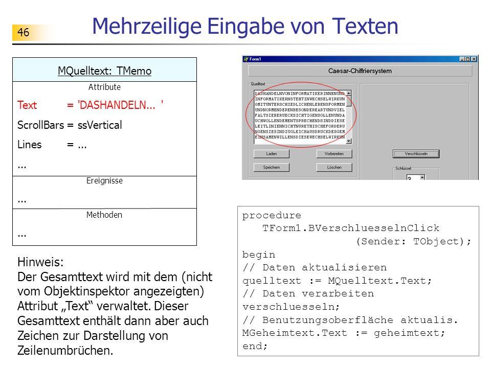 46 Mehrzeilige Eingabe von Texten MQuelltext: TMemo Attribute Text = 'DASHANDELN... ' ScrollBars= ssVertical Lines =...... Ereignisse... Methoden... H