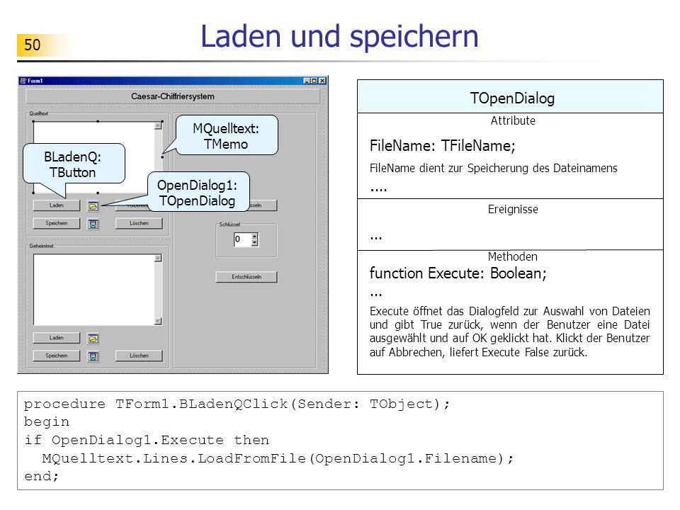 50 Laden und speichern TOpenDialog Attribute FileName: TFileName; FileName dient zur Speicherung des Dateinamens.... Ereignisse... Methoden function E