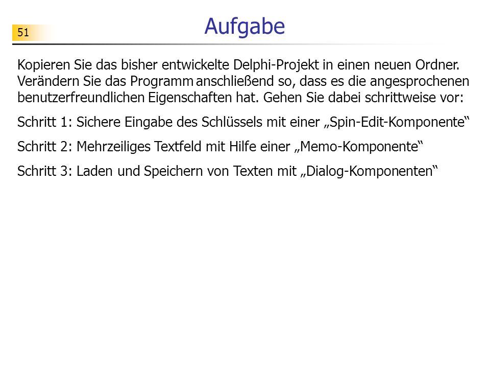 51 Aufgabe Kopieren Sie das bisher entwickelte Delphi-Projekt in einen neuen Ordner. Verändern Sie das Programm anschließend so, dass es die angesproc