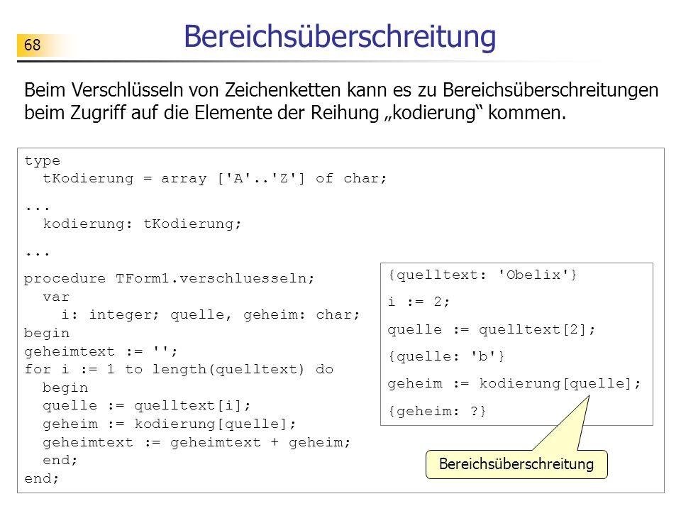 68 Bereichsüberschreitung Beim Verschlüsseln von Zeichenketten kann es zu Bereichsüberschreitungen beim Zugriff auf die Elemente der Reihung kodierung