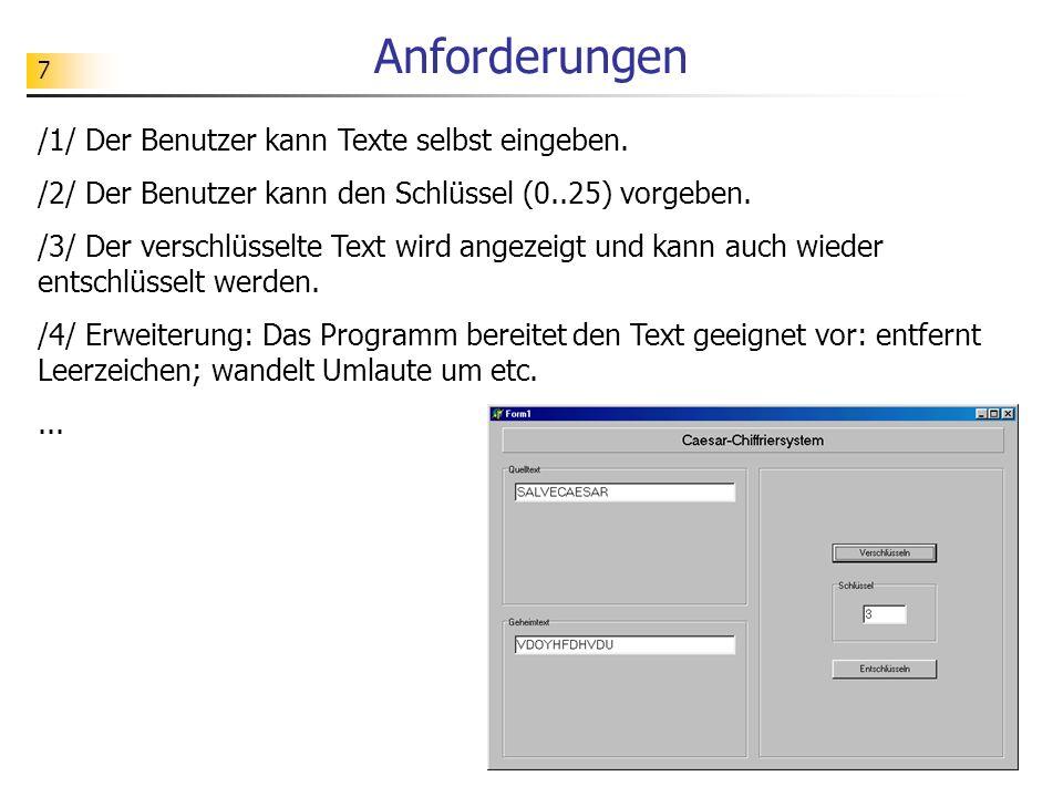 7 Anforderungen /1/ Der Benutzer kann Texte selbst eingeben. /2/ Der Benutzer kann den Schlüssel (0..25) vorgeben. /3/ Der verschlüsselte Text wird an
