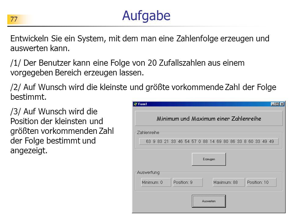 77 Aufgabe Entwickeln Sie ein System, mit dem man eine Zahlenfolge erzeugen und auswerten kann. /1/ Der Benutzer kann eine Folge von 20 Zufallszahlen