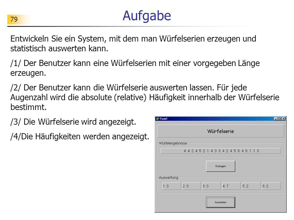 79 Aufgabe Entwickeln Sie ein System, mit dem man Würfelserien erzeugen und statistisch auswerten kann. /1/ Der Benutzer kann eine Würfelserien mit ei