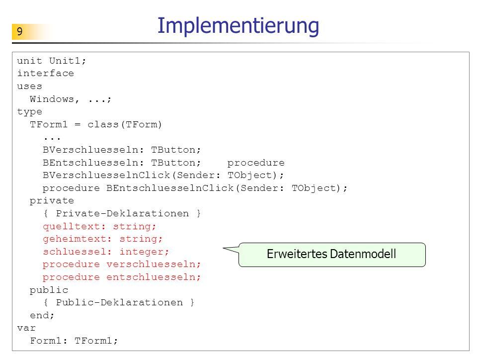 9 unit Unit1; interface uses Windows,...; type TForm1 = class(TForm)... BVerschluesseln: TButton; BEntschluesseln: TButton; procedure BVerschluesselnC