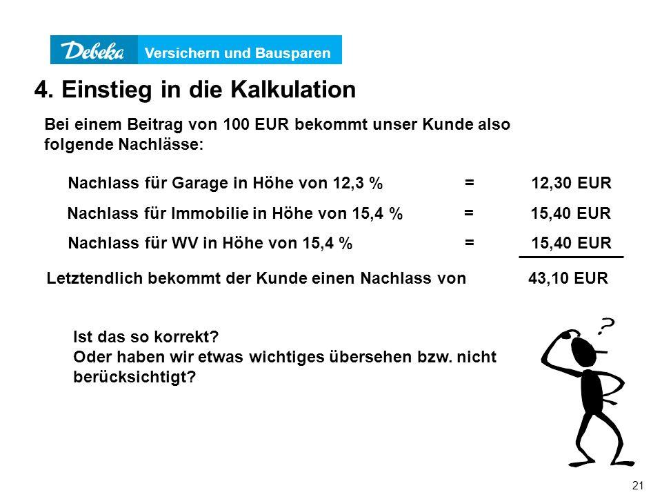 Versichern und Bausparen 21 Bei einem Beitrag von 100 EUR bekommt unser Kunde also folgende Nachlässe: Nachlass für Garage in Höhe von 12,3 %=12,30 EU