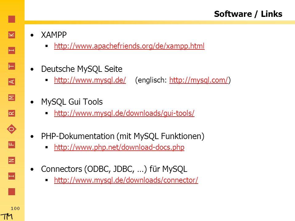I N F O R M A T I K 100 Software / Links XAMPP http://www.apachefriends.org/de/xampp.html Deutsche MySQL Seite http://www.mysql.de/ (englisch: http://
