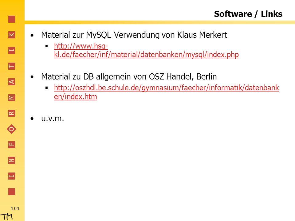 I N F O R M A T I K 101 Software / Links Material zur MySQL-Verwendung von Klaus Merkert http://www.hsg- kl.de/faecher/inf/material/datenbanken/mysql/