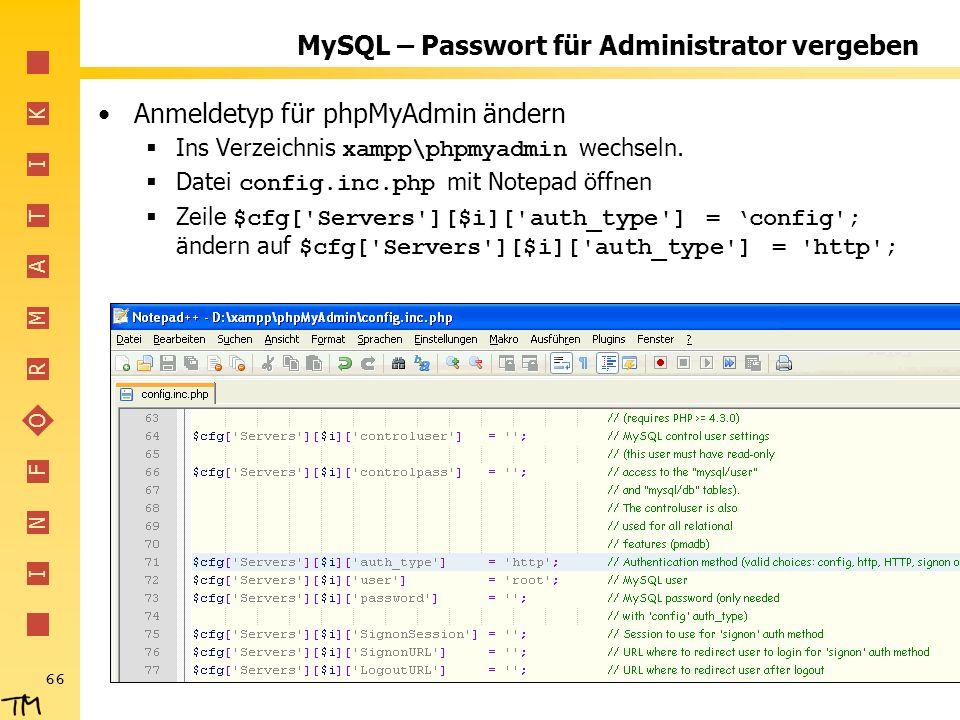 I N F O R M A T I K 66 MySQL – Passwort für Administrator vergeben Anmeldetyp für phpMyAdmin ändern Ins Verzeichnis xampp\phpmyadmin wechseln. Datei c