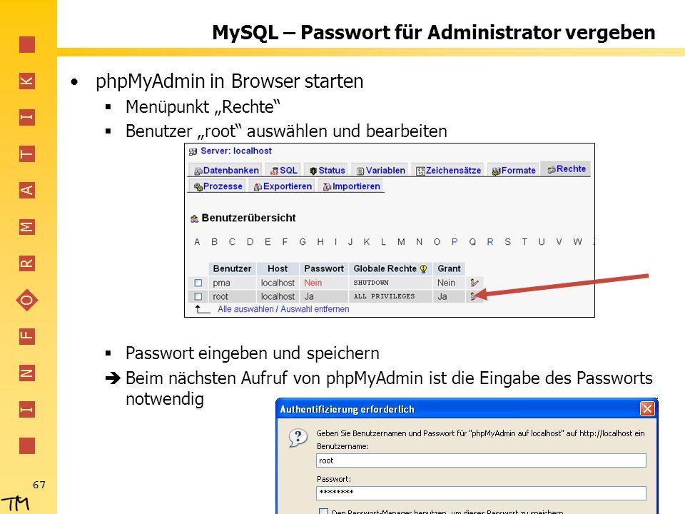 I N F O R M A T I K 67 MySQL – Passwort für Administrator vergeben phpMyAdmin in Browser starten Menüpunkt Rechte Benutzer root auswählen und bearbeit