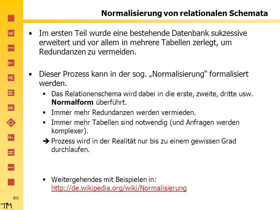 I N F O R M A T I K 85 Normalisierung von relationalen Schemata Im ersten Teil wurde eine bestehende Datenbank sukzessive erweitert und vor allem in m