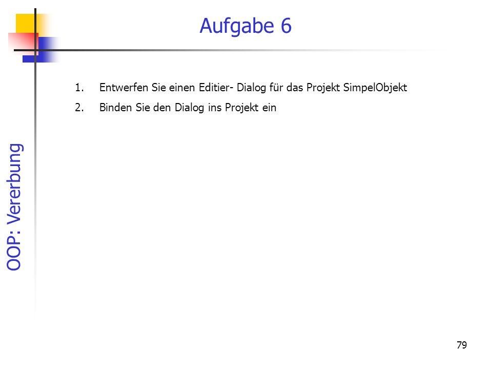 OOP: Vererbung 79 Aufgabe 6 1.Entwerfen Sie einen Editier- Dialog für das Projekt SimpelObjekt 2.Binden Sie den Dialog ins Projekt ein