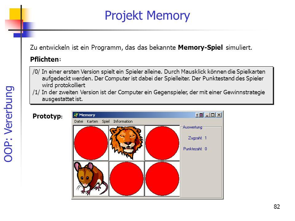 OOP: Vererbung 82 Projekt Memory Zu entwickeln ist ein Programm, das das bekannte Memory-Spiel simuliert. /0/ In einer ersten Version spielt ein Spiel