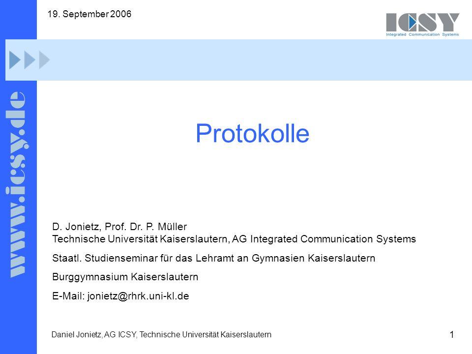 1 19. September 2006 Daniel Jonietz, AG ICSY, Technische Universität Kaiserslautern Protokolle D. Jonietz, Prof. Dr. P. Müller Technische Universität