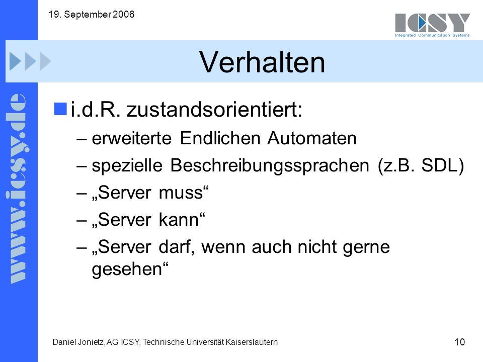 10 19. September 2006 Daniel Jonietz, AG ICSY, Technische Universität Kaiserslautern Verhalten i.d.R. zustandsorientiert: –erweiterte Endlichen Automa