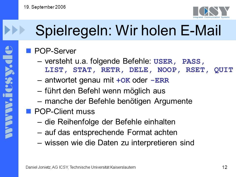 12 19. September 2006 Daniel Jonietz, AG ICSY, Technische Universität Kaiserslautern Spielregeln: Wir holen E-Mail POP-Server –versteht u.a. folgende