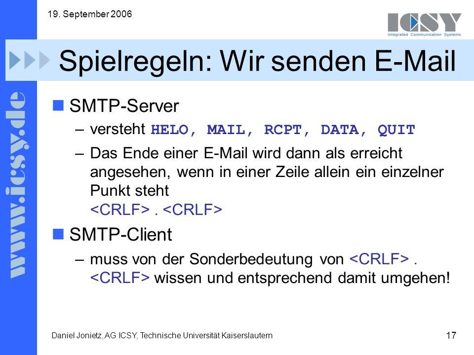 17 19. September 2006 Daniel Jonietz, AG ICSY, Technische Universität Kaiserslautern Spielregeln: Wir senden E-Mail SMTP-Server –versteht HELO, MAIL,