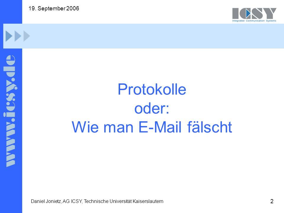 2 19. September 2006 Daniel Jonietz, AG ICSY, Technische Universität Kaiserslautern Protokolle oder: Wie man E-Mail fälscht