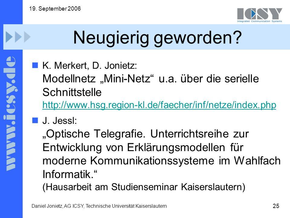 25 19. September 2006 Daniel Jonietz, AG ICSY, Technische Universität Kaiserslautern Neugierig geworden? K. Merkert, D. Jonietz: Modellnetz Mini-Netz