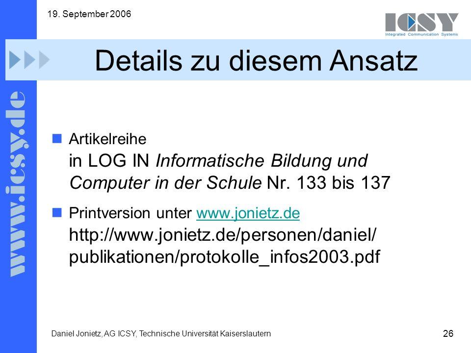 26 19. September 2006 Daniel Jonietz, AG ICSY, Technische Universität Kaiserslautern Details zu diesem Ansatz Artikelreihe in LOG IN Informatische Bil