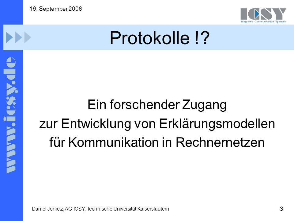 3 19. September 2006 Daniel Jonietz, AG ICSY, Technische Universität Kaiserslautern Protokolle !? Ein forschender Zugang zur Entwicklung von Erklärung