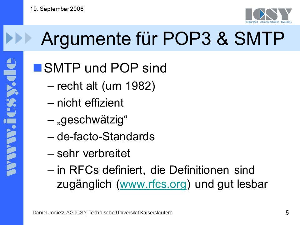 5 19. September 2006 Daniel Jonietz, AG ICSY, Technische Universität Kaiserslautern Argumente für POP3 & SMTP SMTP und POP sind –recht alt (um 1982) –